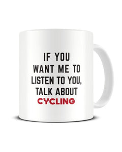 If You Want Me To Listen To You Talk About CYCLING Ceramic Mug