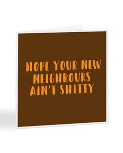 Hope Your New Neighbours Ain't Shit - New House Greetings Card