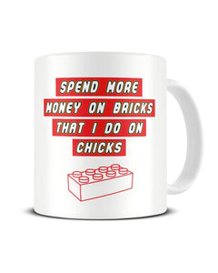 Spend More Money On Bricks That I Do On Chicks Funny Ceramic Mug