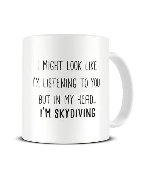 I Might Look Like I'm Listening - Skydiving Ceramic Mug