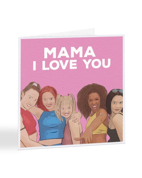 Mama I Love You - Spice Girls - Mother's Day Greetings Card