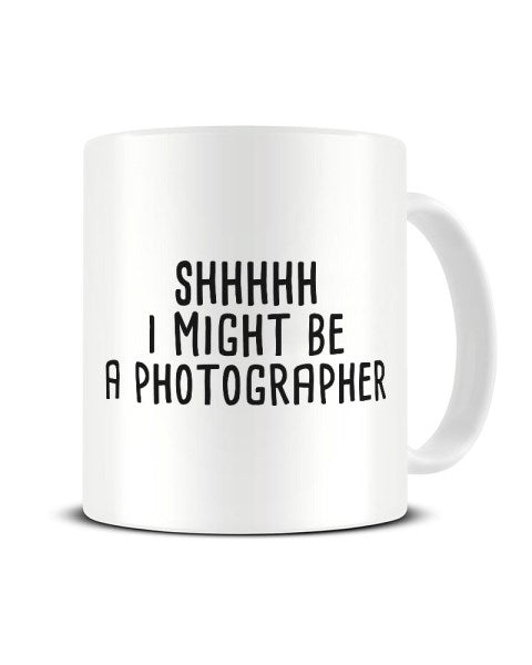 Shhh I Might Be A Photographer Funny Hobby Ceramic Mug