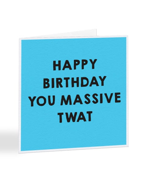 Happy Birthday You Massive Twat Birthday Greetings Card