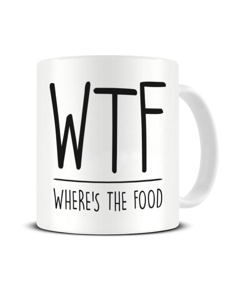 WTF Where's The Food Funny Ceramic Mug