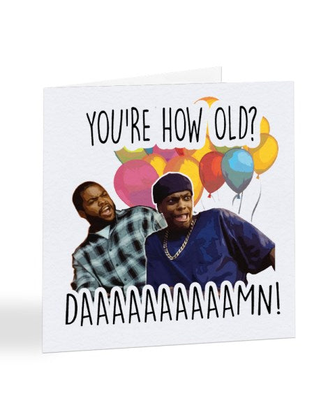 You're How Old DAMN! Friday - Ice Cube - Chris Tucker Birthday Greetings Card