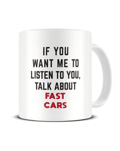 If You Want Me To Listen To You Talk About FAST CARS Funny Ceramic Mug