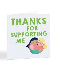 Thanks For Supporting Me - Thank You Greetings Card