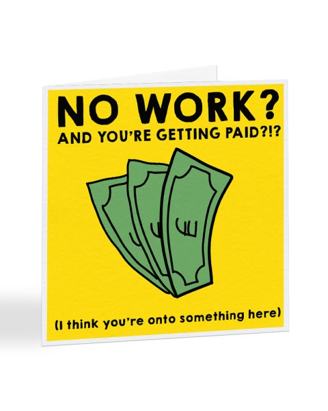 No Work? An You're Getting Paid?! Co-Worker Get Well Soon Greetings Card