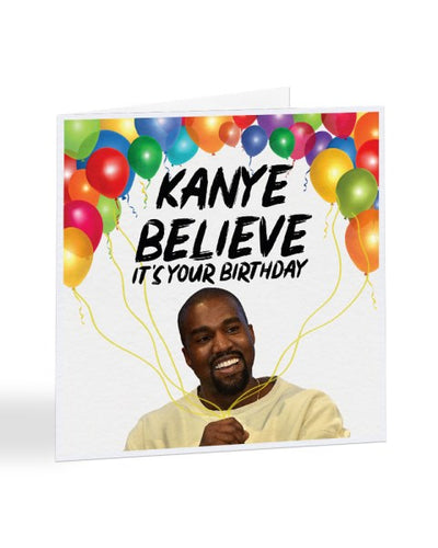 Kanye Believe It's Your Birthday - Kanye West - Birthday Greetings Card