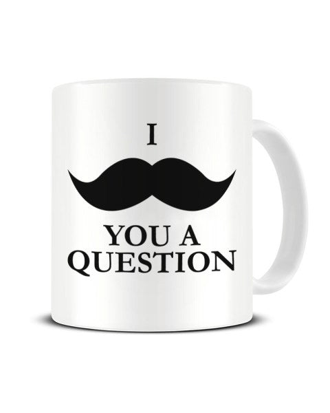 I Moustache You A Question - Funny Ceramic Mug