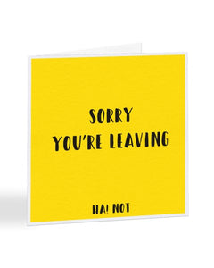 Sorry You're Leaving - Ha Not! New Job Greetings Card