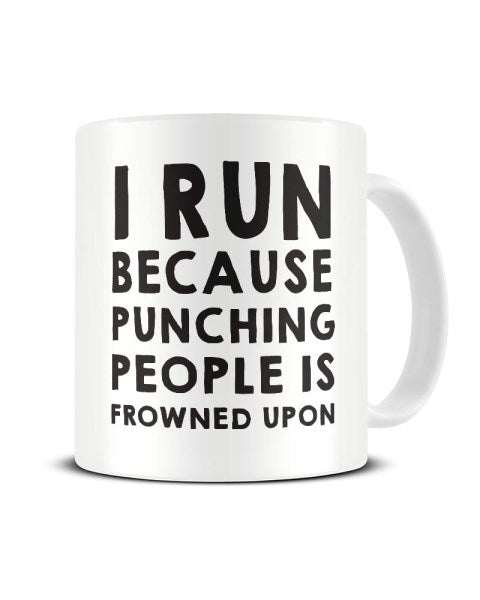I Run Because Punching People Is Frowned Upon Funny Ceramic Mug