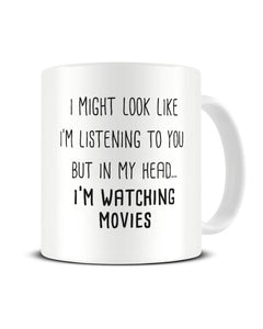 I Might Look Like I'm Listening - Watching Movies Ceramic Mug