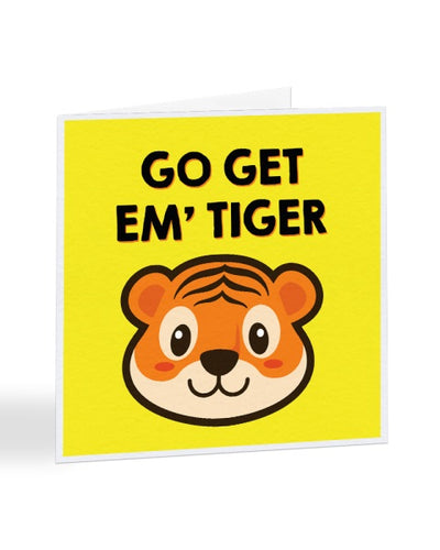 Go Get Em' Tiger - Funny Positive - Good Luck Greetings Card