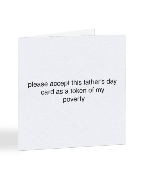 Please Accept This Father's Day Card - Token of My Poverty - Greetings Card