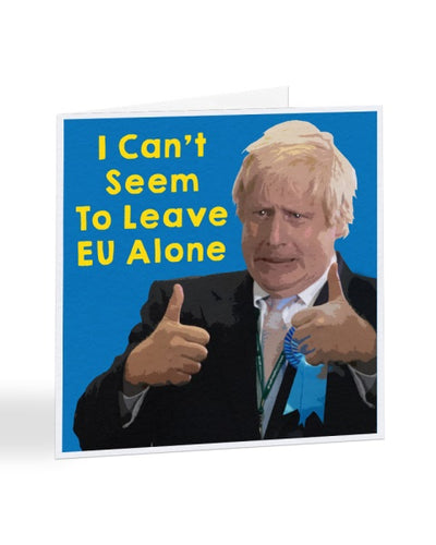 I Can't Seem To Leave EU Alone - Funny Anniversary - Valentines Greetings Card