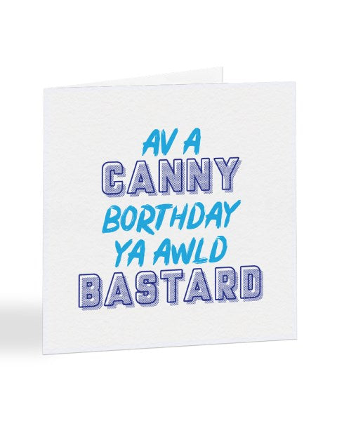 Av A Canny Borthday Ya Awld Bastard - Geordie Slang Birthday Greetings Card