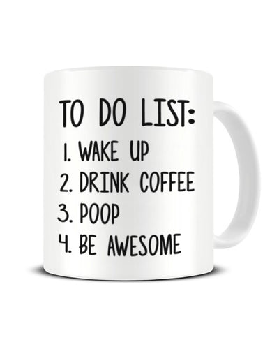 To Do List Wake Up Drink Coffee Poop - Funny Ceramic Mug