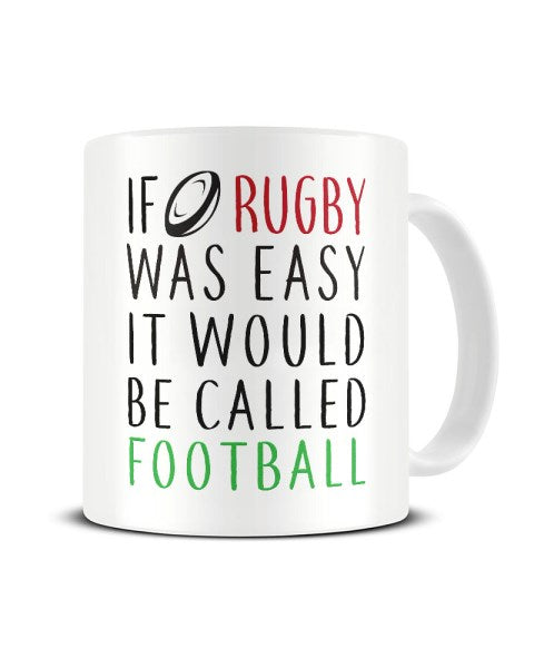 If Rugby Was Easy It Would Be Called Football  - Funny Sports Ceramic Mug