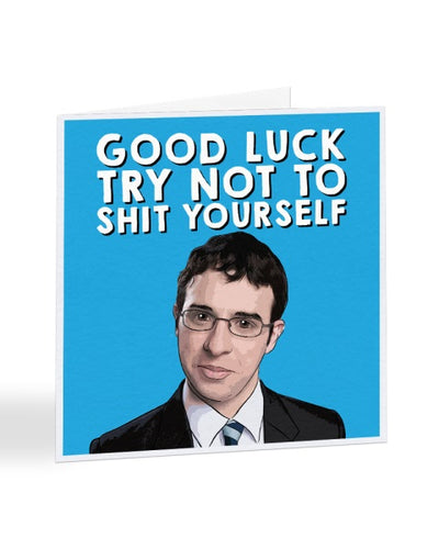 Try Not To Shit Yourself - Will - The Inbetweeners - Good Luck Greetings Card
