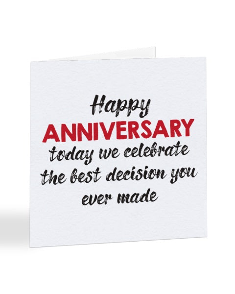 The Best Decision You Ever Made - Funny Anniversary - Greetings Card