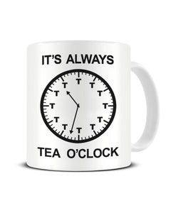 It's Always Tea O'Clock - Funny Ceramic Mug