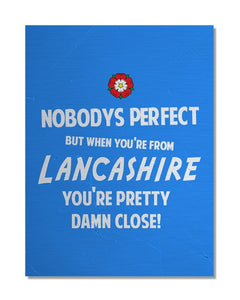 Nobody's Perfect - LANCASHIRE - Funny Regional Pride Metal Wall Sign