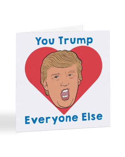 You Trump Everyone Else - Funny Anniversary Greetings Card - WHOLESALE