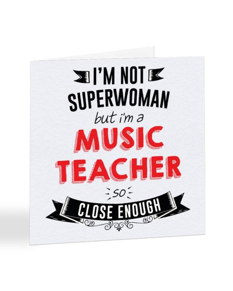 I'm Not Superwoman But I'm A MUSIC TEACHER - Teacher Greetings Card