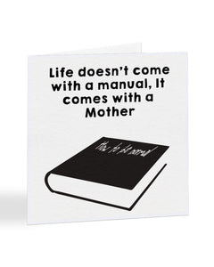 Life Doesn't Come With A Manual - Mothers Day Greetings Card