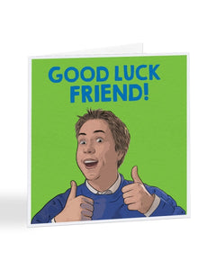 Good Luck Friend - Simon - The Inbetweeners - Good Luck Card Greetings