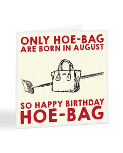 Only Hoebags Are Born in August Birthday Greetings Card