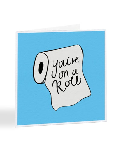 You're On A Roll - Funny Graduation Greetings Card
