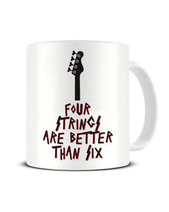 Four Strings Are Better Than Six Funny Bass Player Musician Ceramic Mug