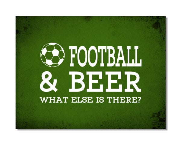 FOOTBALL And Beer What Else Is There - Funny Hobby Metal Wall Sign