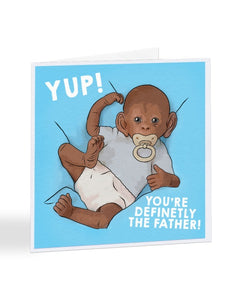 Yup You're Definitely The Father - New Baby Greetings Card
