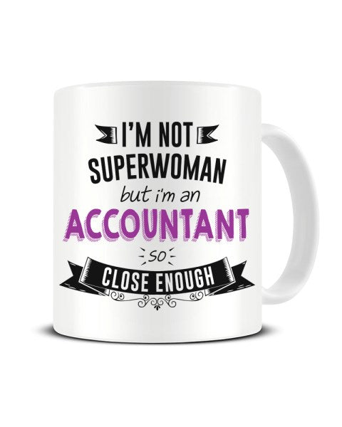 I'm Not Superwoman But I'm An ACCOUNTANT So Close Enough Ceramic Mug