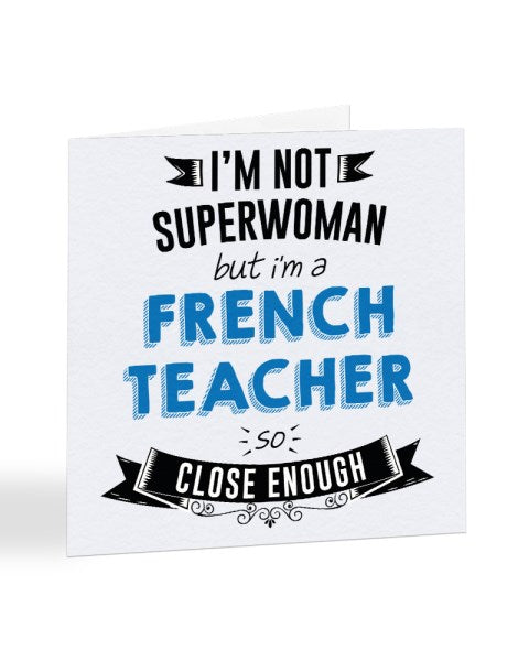 I'm Not Superwoman But I'm A FRENCH TEACHER - Teacher Greetings Card