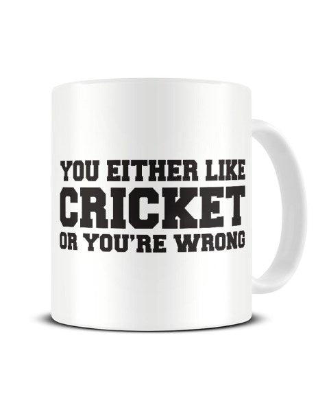 You Either Like Cricket Or You're Wrong Funny Ceramic Mug