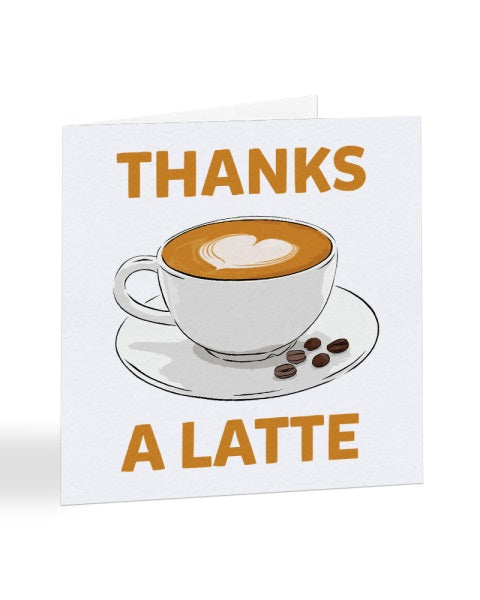Thanks A Latte - Coffee Pun - Thank You Greetings Card
