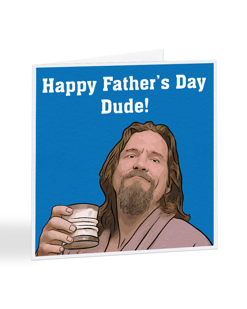 Happy Fathers Day Dude! - The Big Labowski - Father's Day Greetings Card