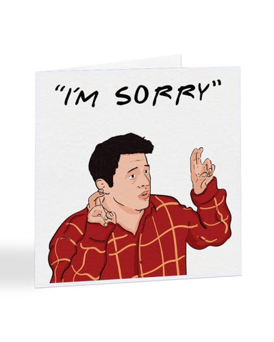 I'm Sorry Joey Tribbiani Friends Tv Show - Celebrity Sorry Card Greetings