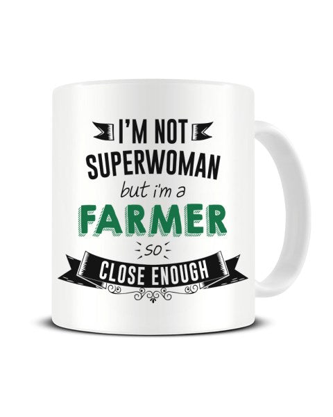 I'm Not Superwoman But I'm A FARMER So Close Enough Ceramic Mug