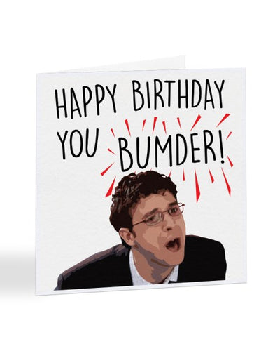 Happy Birthday You Bumder - Funny The Inbetweeners Birthday Greetings Card