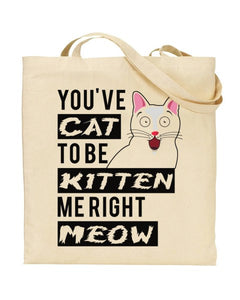 You've Cat To Be Kitten Me Right Meow - Canvas Shopper Tote Bag