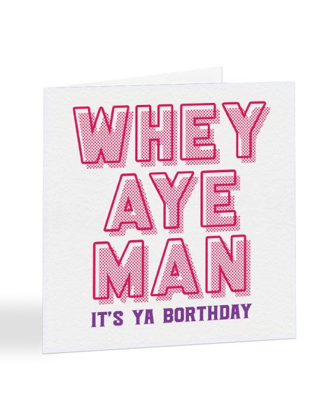 Whey Aye Man It's Ya Borthday - Geordie Slang Birthday Greetings Card