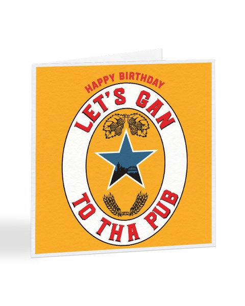 Happy Birthday Let's Gan To Tha Pub - Geordie Slang Birthday Greetings Card
