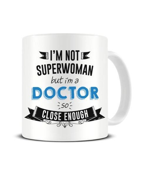I'm Not Superwoman But I'm A DOCTOR So Close Enough Ceramic Mug