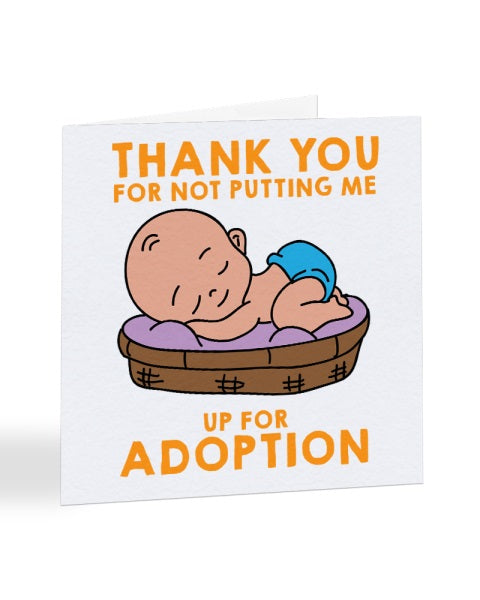 Thank You For Not Putting Me Up For Adoption Mother's Day Greetings Card