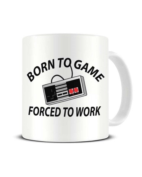 Born To Game Forced To Work Funny Ceramic Mug